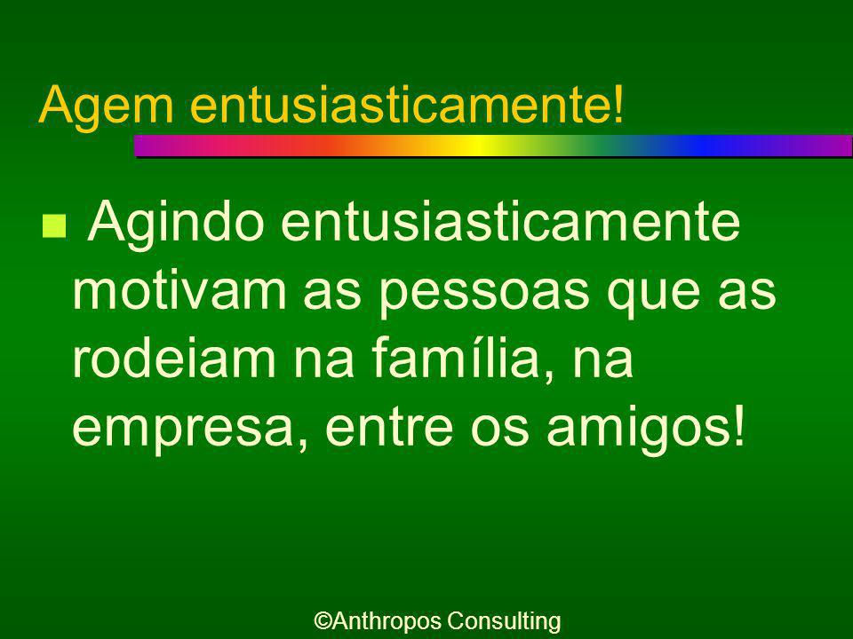 O que mais as difere é o... Entusiasmo! ©Anthropos Consulting
