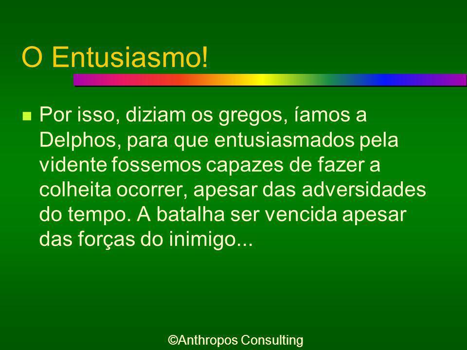Entusiasmo e Otimismo Nós não precisamos de pessoas Otimistas; O otimista é um reativo.