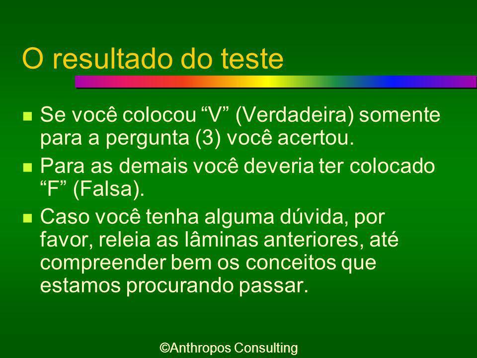 Faça este teste Faça a seguir este pequeno teste, escrevendo Verdadeira (V) ou Falsa (F) para as seguintes afirmações:  Comprometer-se é um perigo.