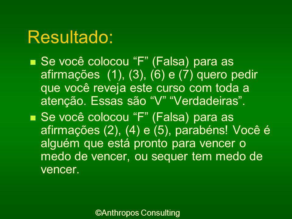 Uma auto-avaliação final Faça agora a sua auto-avaliação final escrevendo Verdadeira(V) ou Falsa(F) para as seguintes afirmações: 1.