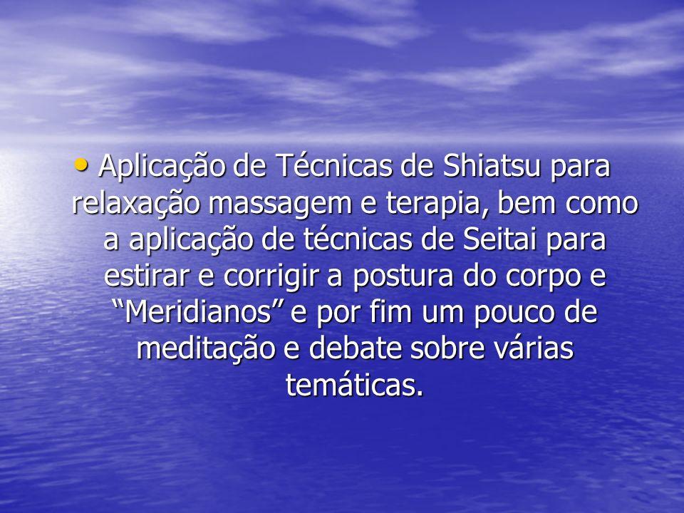 Aplicação de Técnicas de Shiatsu para relaxação massagem e terapia, bem como a aplicação de técnicas de Seitai para estirar e corrigir a postura do co
