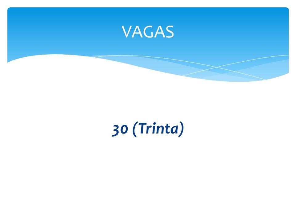 30 (Trinta) VAGAS