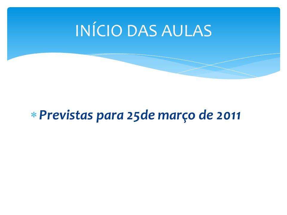 Previstas para 25de março de 2011 INÍCIO DAS AULAS