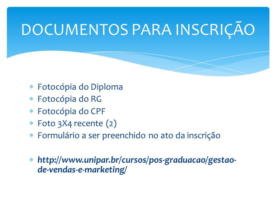 Fotocópia do Diploma Fotocópia do RG Fotocópia do CPF Foto 3X4 recente (2) Formulário a ser preenchido no ato da inscrição http://www.unipar.br/cursos/pos-graduacao/gestao- de-vendas-e-marketing/ DOCUMENTOS PARA INSCRIÇÃO