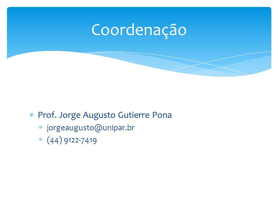 Prof. Jorge Augusto Gutierre Pona jorgeaugusto@unipar.br (44) 9122-7419 Coordenação