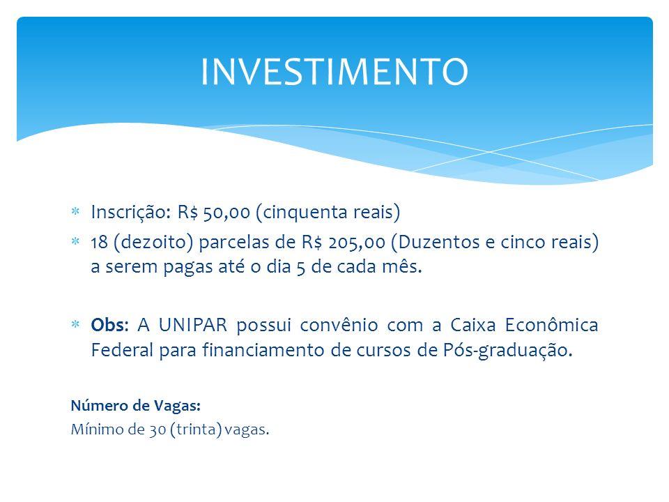 Inscrição: R$ 50,00 (cinquenta reais) 18 (dezoito) parcelas de R$ 205,00 (Duzentos e cinco reais) a serem pagas até o dia 5 de cada mês. Obs: A UNIPAR