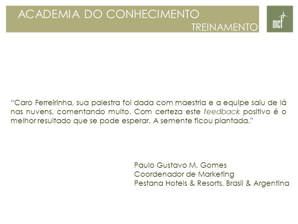 Caro Ferreirinha, sua palestra foi dada com maestria e a equipe saiu de lá nas nuvens, comentando muito. Com certeza este feedback positivo é o melhor