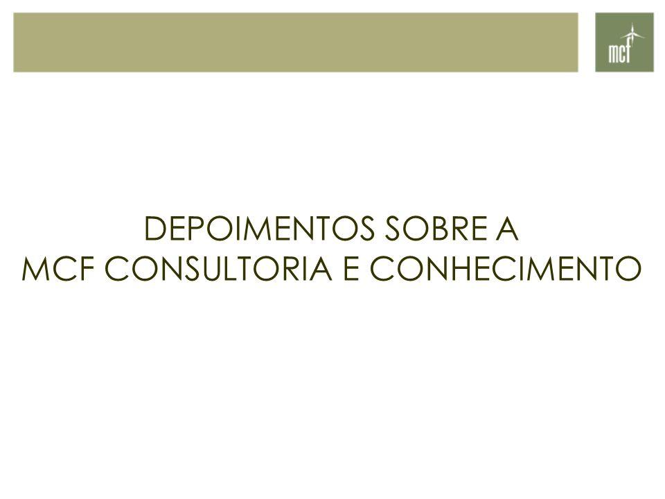 DEPOIMENTOS SOBRE A MCF CONSULTORIA E CONHECIMENTO