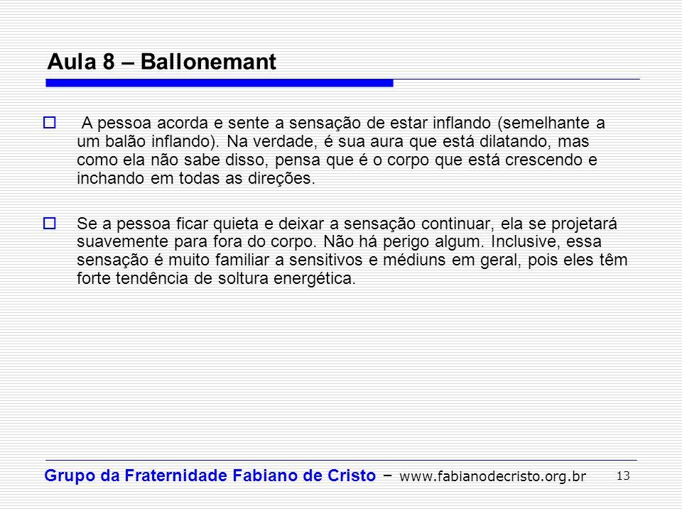 Grupo da Fraternidade Fabiano de Cristo – www.fabianodecristo.org.br 13 Aula 8 – Ballonemant A pessoa acorda e sente a sensação de estar inflando (sem