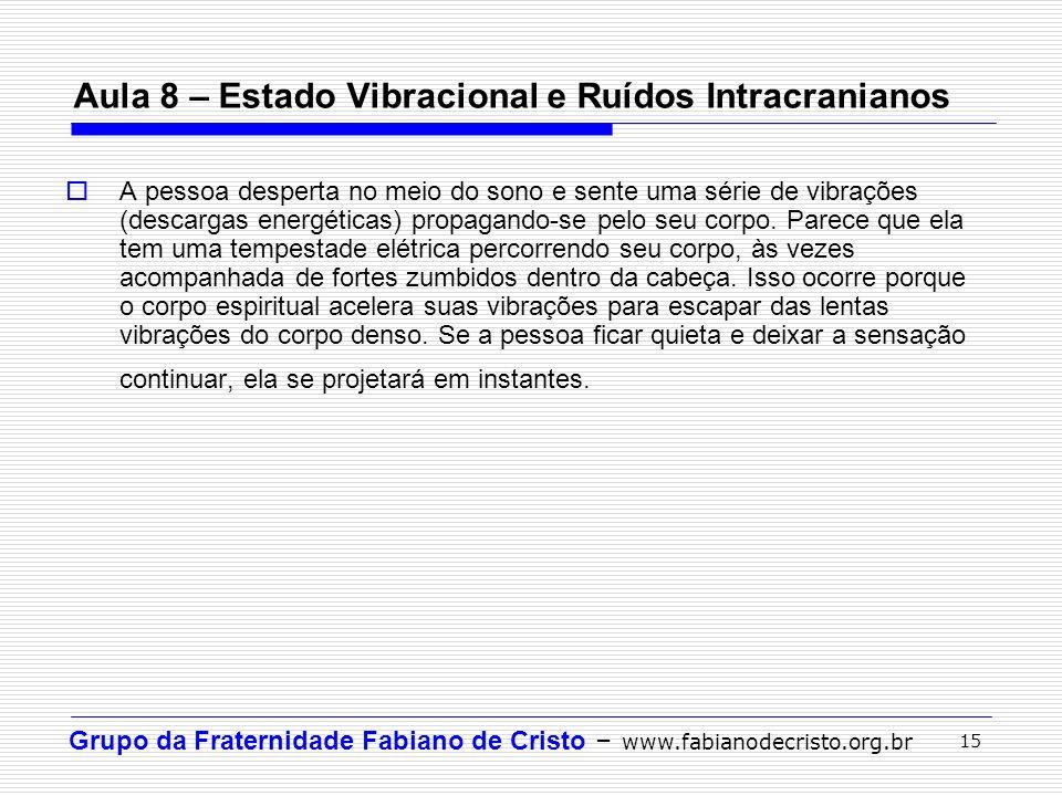 Grupo da Fraternidade Fabiano de Cristo – www.fabianodecristo.org.br 15 Aula 8 – Estado Vibracional e Ruídos Intracranianos A pessoa desperta no meio