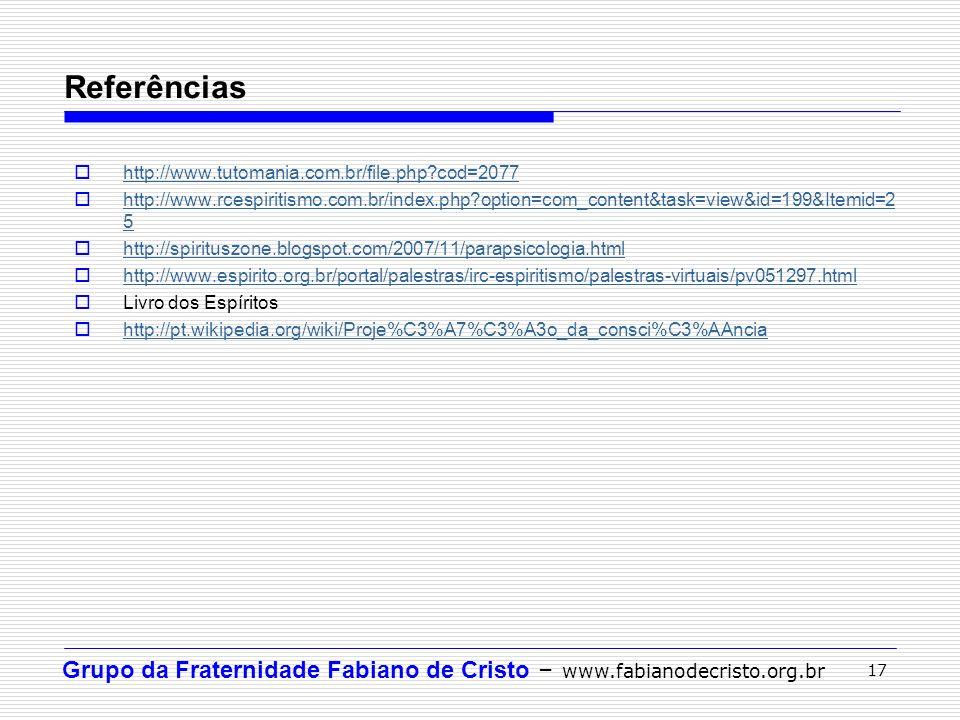 Grupo da Fraternidade Fabiano de Cristo – www.fabianodecristo.org.br 17 http://www.tutomania.com.br/file.php?cod=2077 http://www.rcespiritismo.com.br/
