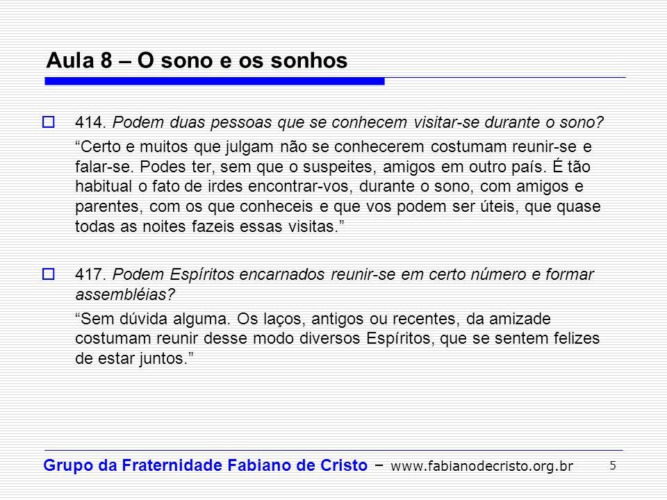 Grupo da Fraternidade Fabiano de Cristo – www.fabianodecristo.org.br 5 Aula 8 – O sono e os sonhos 414. Podem duas pessoas que se conhecem visitar-se
