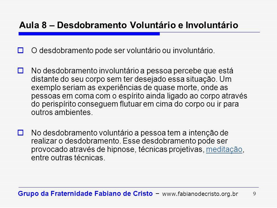 Grupo da Fraternidade Fabiano de Cristo – www.fabianodecristo.org.br 9 Aula 8 – Desdobramento Voluntário e Involuntário O desdobramento pode ser volun