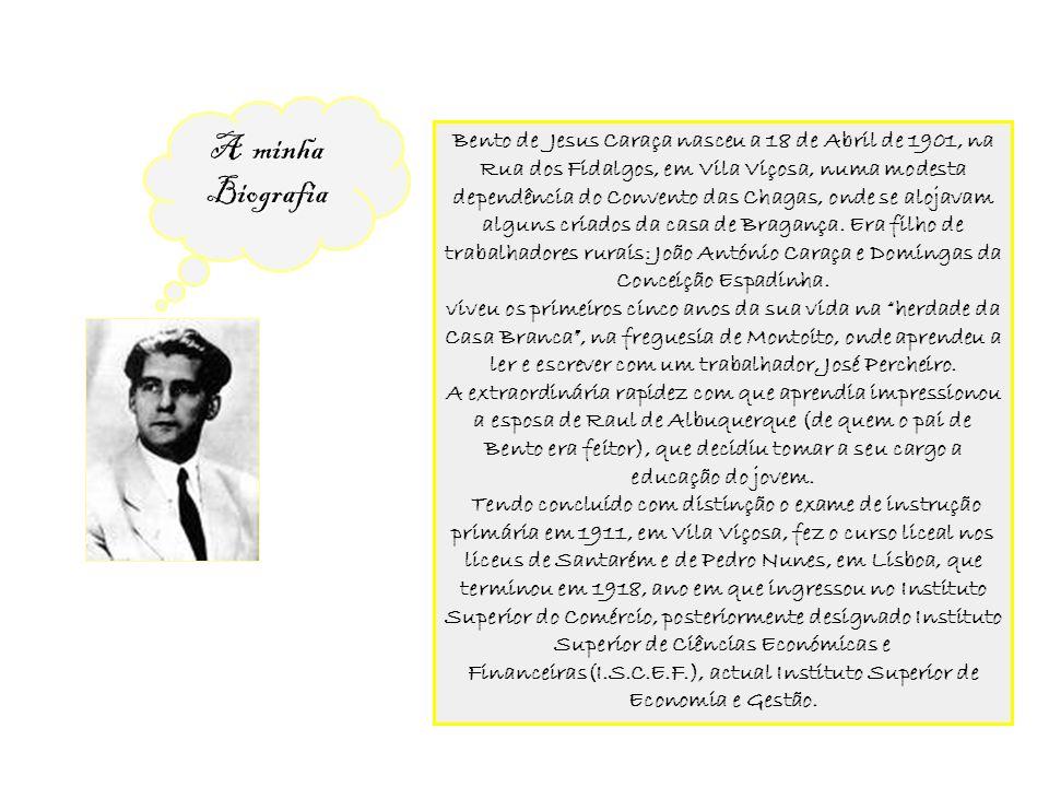 A minha Biografia Bento de Jesus Caraça nasceu a 18 de Abril de 1901, na Rua dos Fidalgos, em Vila Viçosa, numa modesta dependência do Convento das Ch