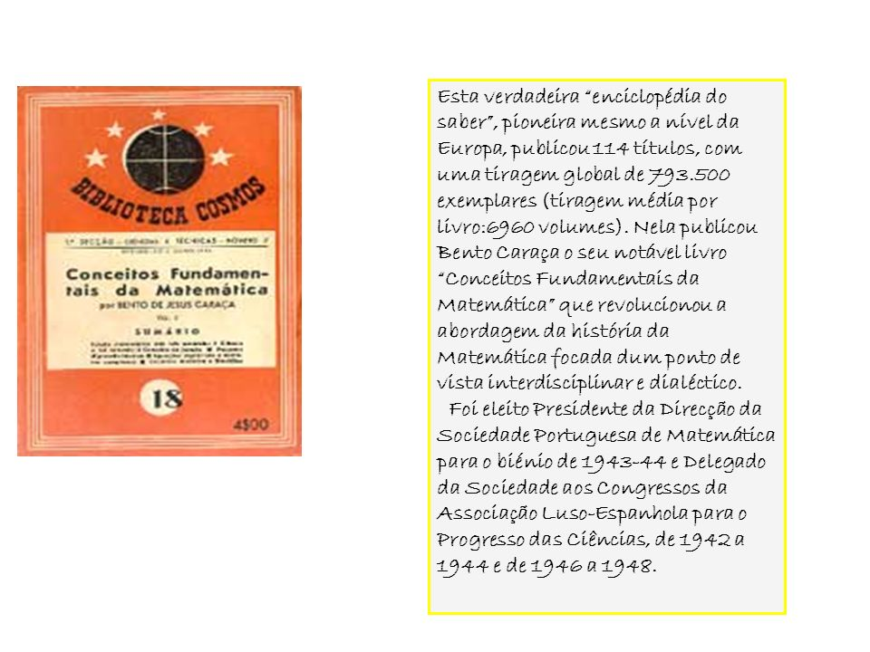 Esta verdadeira enciclopédia do saber, pioneira mesmo a nível da Europa, publicou 114 títulos, com uma tiragem global de 793.500 exemplares (tiragem m