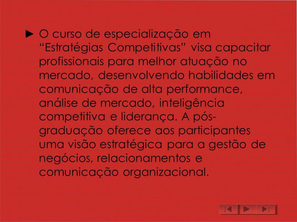 O curso de especialização em Estratégias Competitivas visa capacitar profissionais para melhor atuação no mercado, desenvolvendo habilidades em comunicação de alta performance, análise de mercado, inteligência competitiva e liderança.