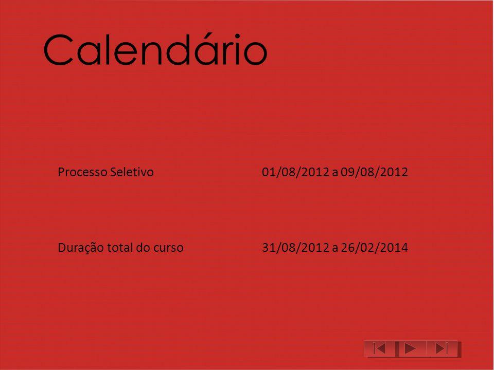 Calendário Processo Seletivo01/08/2012 a 09/08/2012 Duração total do curso31/08/2012 a 26/02/2014