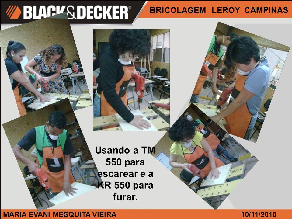 MARIA EVANI MESQUITA VIEIRA BRICOLAGEM LEROY CAMPINAS 10/11/2010 Usando a TM 550 para escarear e a KR 550 para furar.