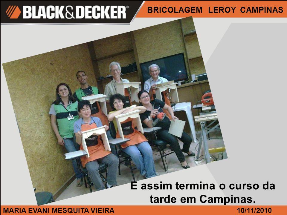 MARIA EVANI MESQUITA VIEIRA BRICOLAGEM LEROY CAMPINAS 10/11/2010 E assim termina o curso da tarde em Campinas.