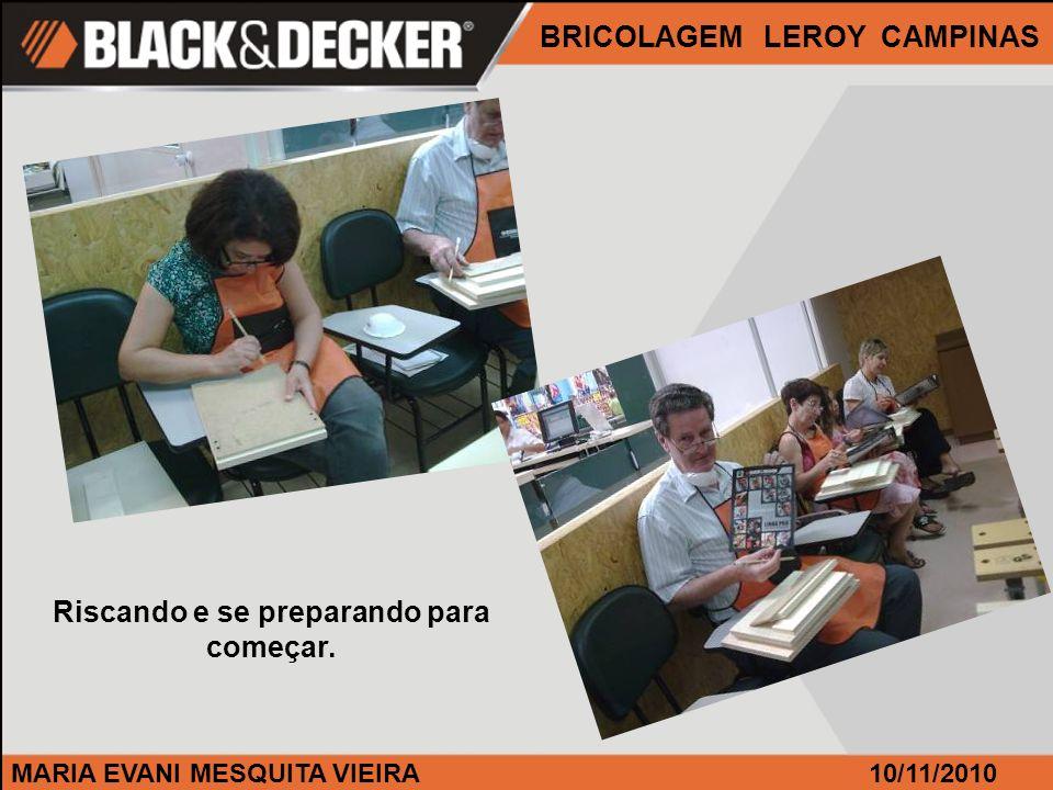 MARIA EVANI MESQUITA VIEIRA BRICOLAGEM LEROY CAMPINAS 10/11/2010 Riscando e se preparando para começar.