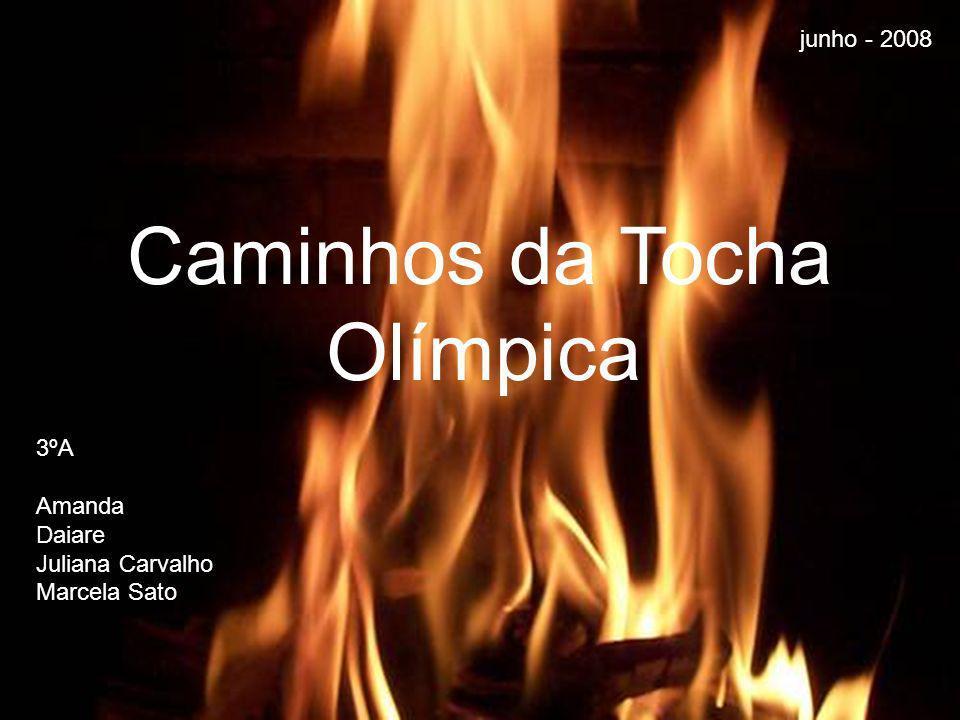 Caminhos da Tocha Olímpica 3ºA Amanda Daiare Juliana Carvalho Marcela Sato junho - 2008