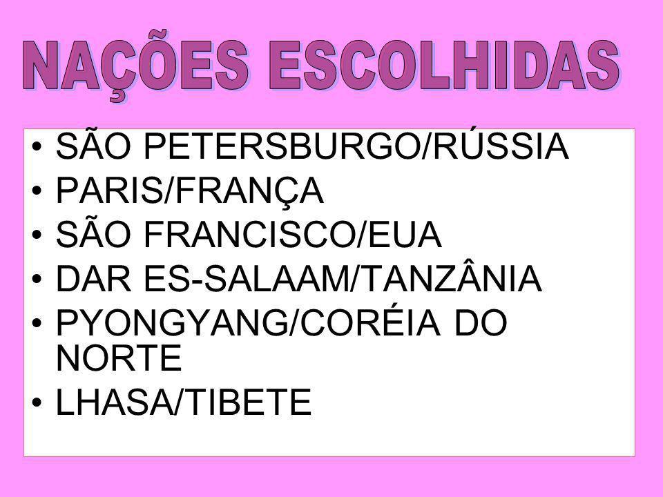 SÃO PETERSBURGO/RÚSSIA PARIS/FRANÇA SÃO FRANCISCO/EUA DAR ES-SALAAM/TANZÂNIA PYONGYANG/CORÉIA DO NORTE LHASA/TIBETE
