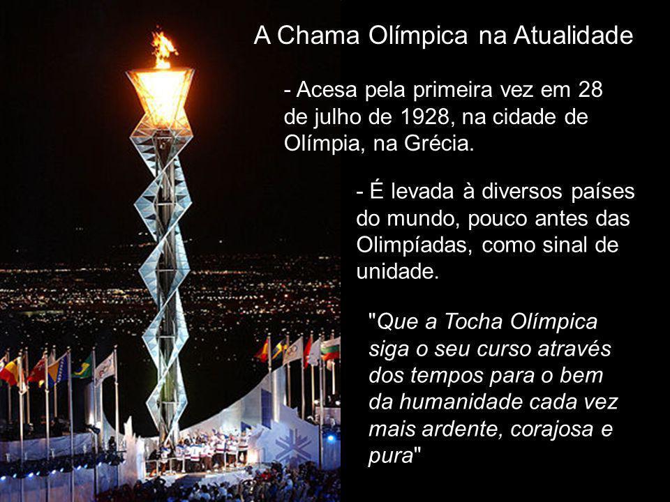 A Chama Olímpica na Atualidade - Acesa pela primeira vez em 28 de julho de 1928, na cidade de Olímpia, na Grécia.