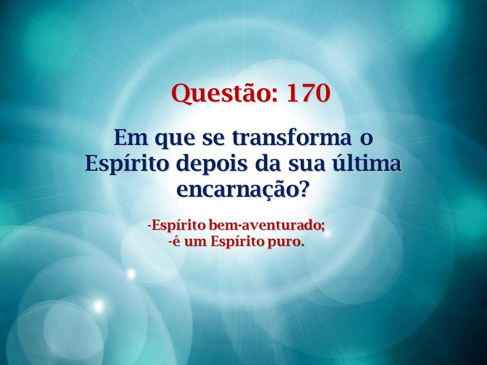 Questão: 169 O número de encarnações é o mesmo para todos os Espíritos.