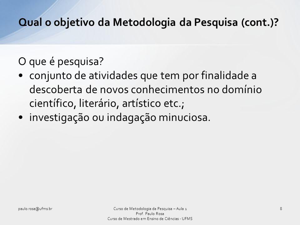 Portanto, o objetivo da Metodologia da Pesquisa é o estudo dos métodos pelos quais podemos obter novos conhecimentos.