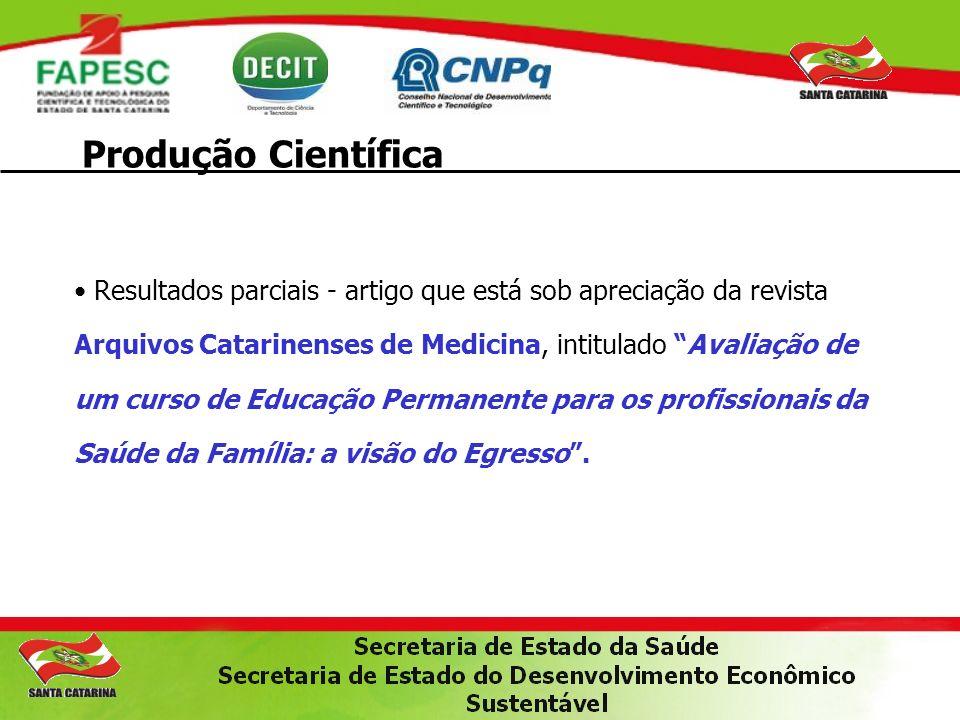Produção Científica Resultados parciais - artigo que está sob apreciação da revista Arquivos Catarinenses de Medicina, intitulado Avaliação de um curs