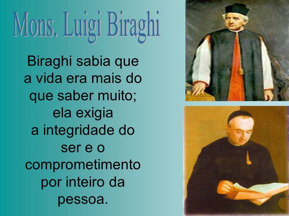 Biraghi sabia que a vida era mais do que saber muito; ela exigia a integridade do ser e o comprometimento por inteiro da pessoa.