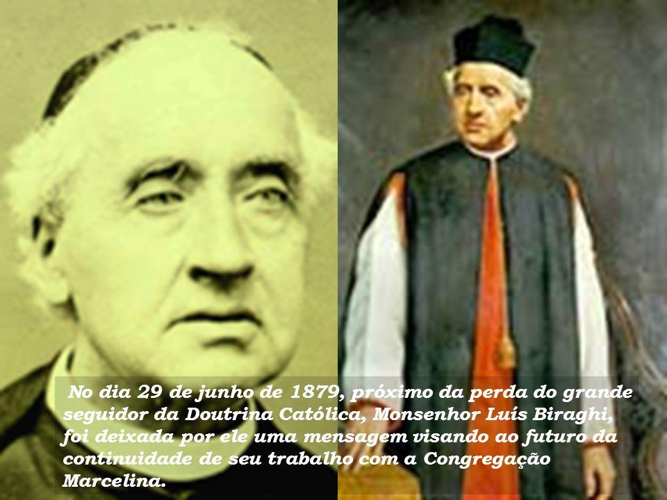 No dia 29 de junho de 1879, próximo da perda do grande seguidor da Doutrina Católica, Monsenhor Luís Biraghi, foi deixada por ele uma mensagem visando ao futuro da continuidade de seu trabalho com a Congregação Marcelina.
