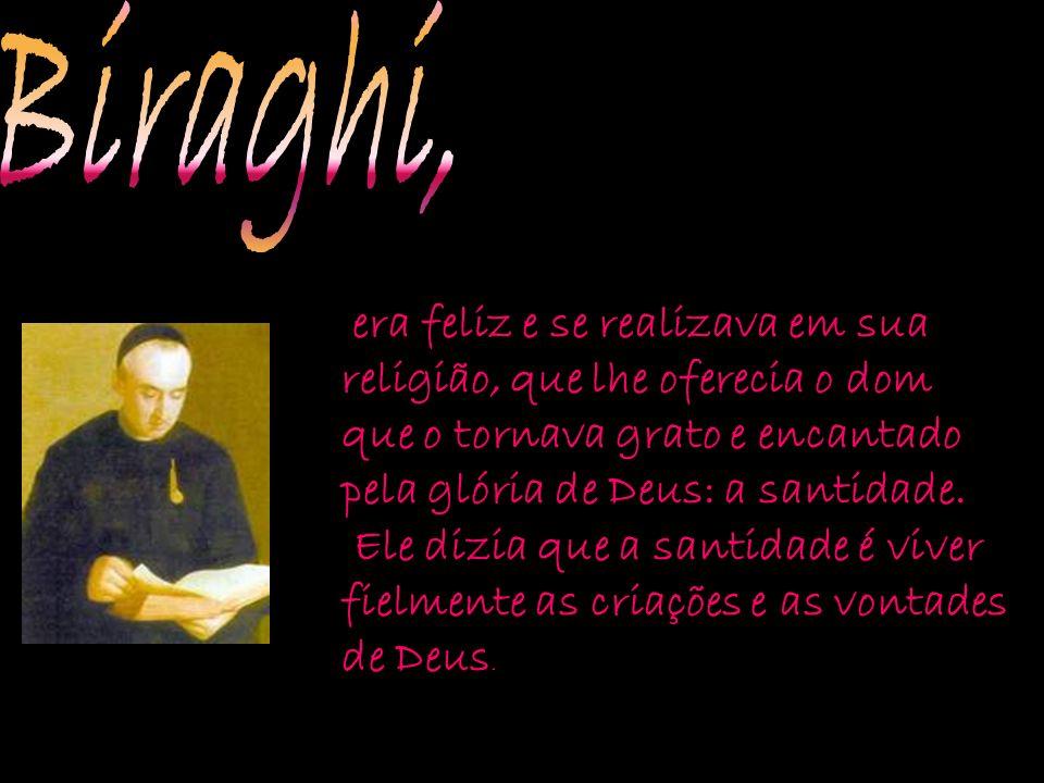 era feliz e se realizava em sua religião, que lhe oferecia o dom que o tornava grato e encantado pela glória de Deus: a santidade.
