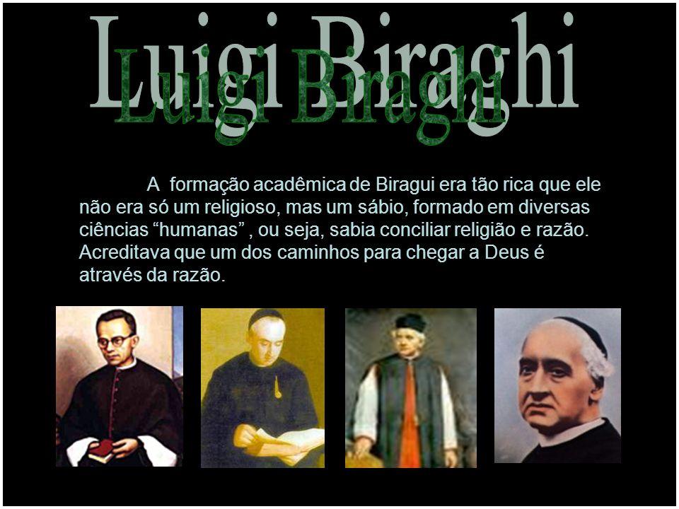 Biraghi era um homem que olhava para o futuro e com ele se preocupava,ao contrário dos pensamentos de sua época.