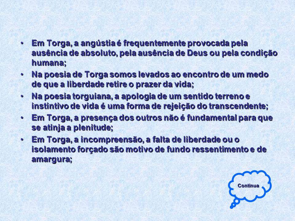 Em Torga, a angústia é frequentemente provocada pela ausência de absoluto, pela ausência de Deus ou pela condição humana;Em Torga, a angústia é freque