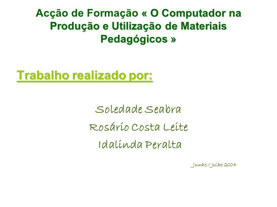 « O Computador na Produção e Utilização de Materiais Pedagógicos » Acção de Formação « O Computador na Produção e Utilização de Materiais Pedagógicos