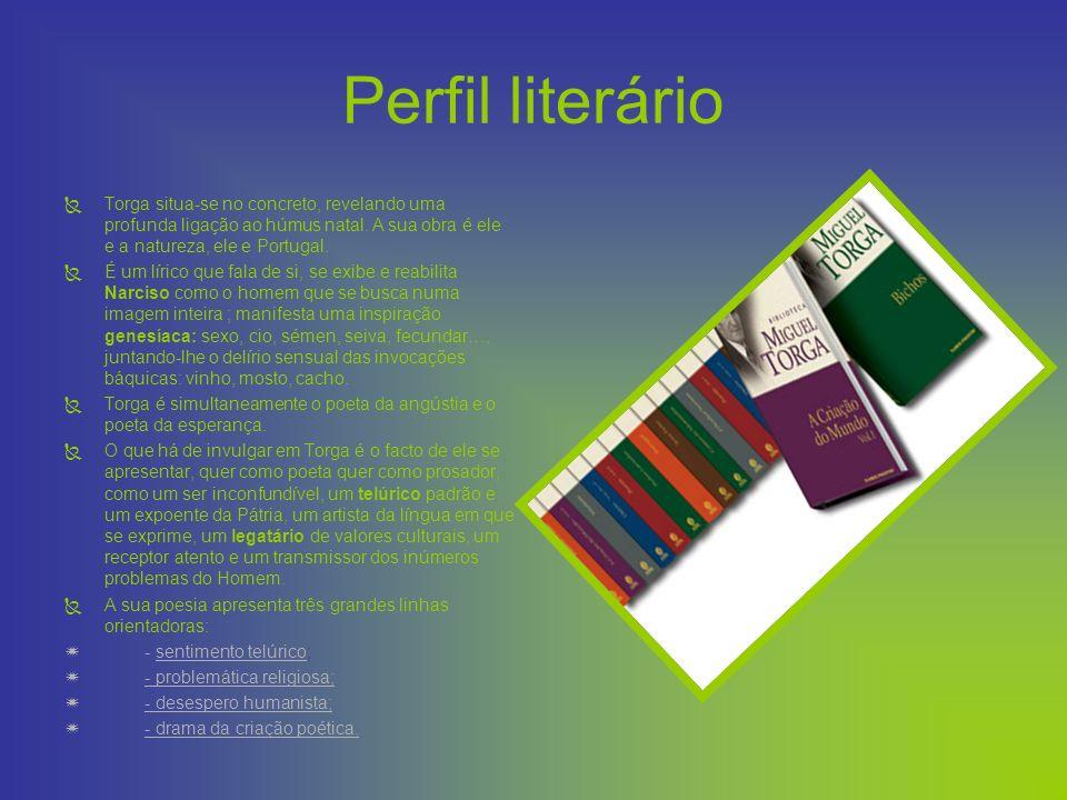 Perfil literário Torga situa-se no concreto, revelando uma profunda ligação ao húmus natal. A sua obra é ele e a natureza, ele e Portugal. É um lírico