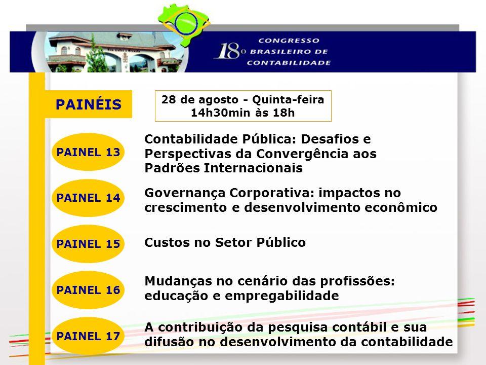 PAINÉIS 28 de agosto - Quinta-feira 14h30min às 18h Contabilidade Pública: Desafios e Perspectivas da Convergência aos Padrões Internacionais PAINEL 1