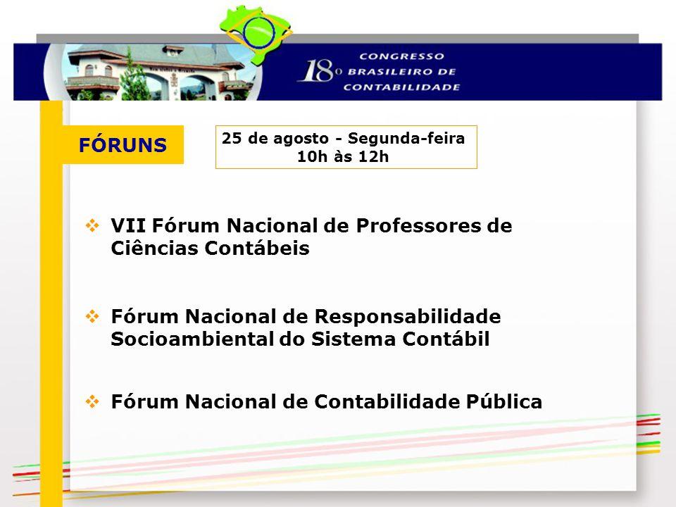 FÓRUNS 25 de agosto - Segunda-feira 10h às 12h VII Fórum Nacional de Professores de Ciências Contábeis Fórum Nacional de Responsabilidade Socioambient