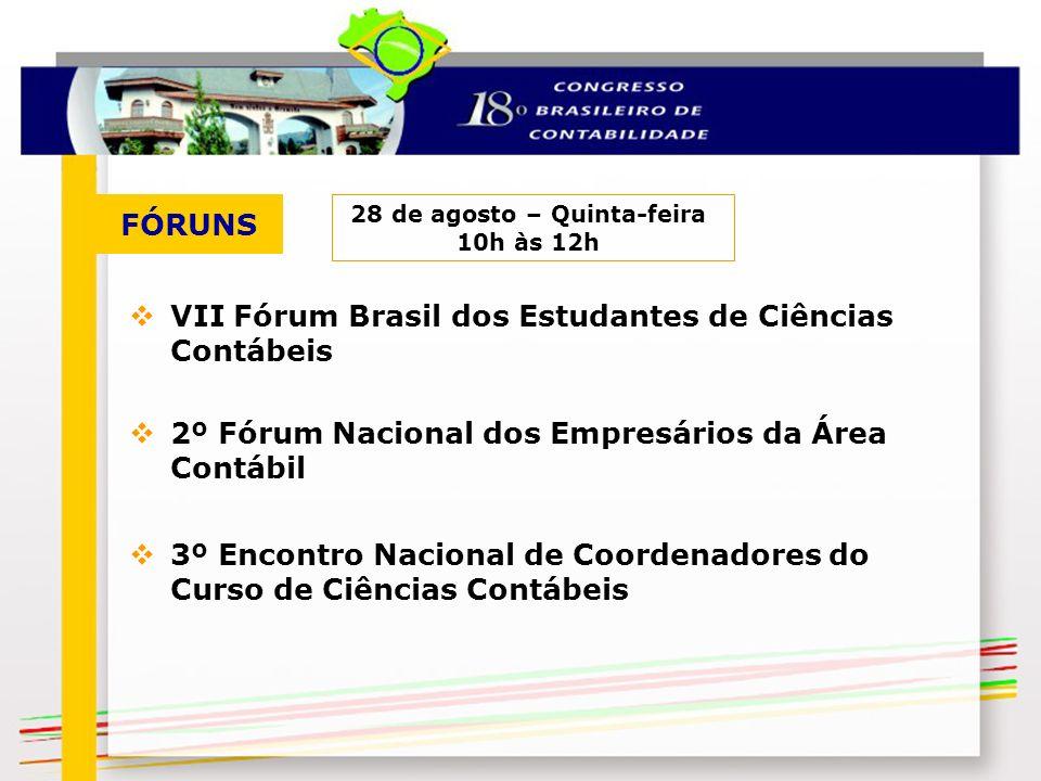 VII Fórum Brasil dos Estudantes de Ciências Contábeis FÓRUNS 28 de agosto – Quinta-feira 10h às 12h 2º Fórum Nacional dos Empresários da Área Contábil