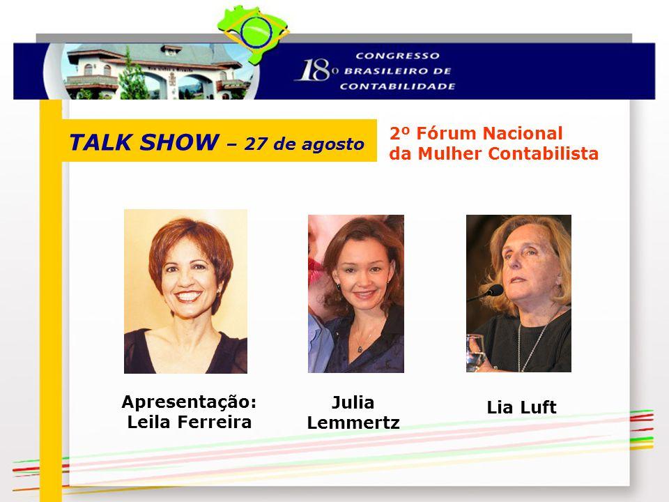 TALK SHOW – 27 de agosto Apresentação: Leila Ferreira 2º Fórum Nacional da Mulher Contabilista Julia Lemmertz Lia Luft