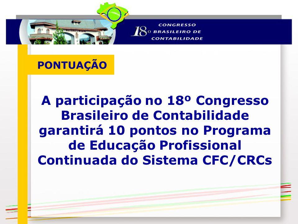 PONTUAÇÃO A participação no 18º Congresso Brasileiro de Contabilidade garantirá 10 pontos no Programa de Educação Profissional Continuada do Sistema C
