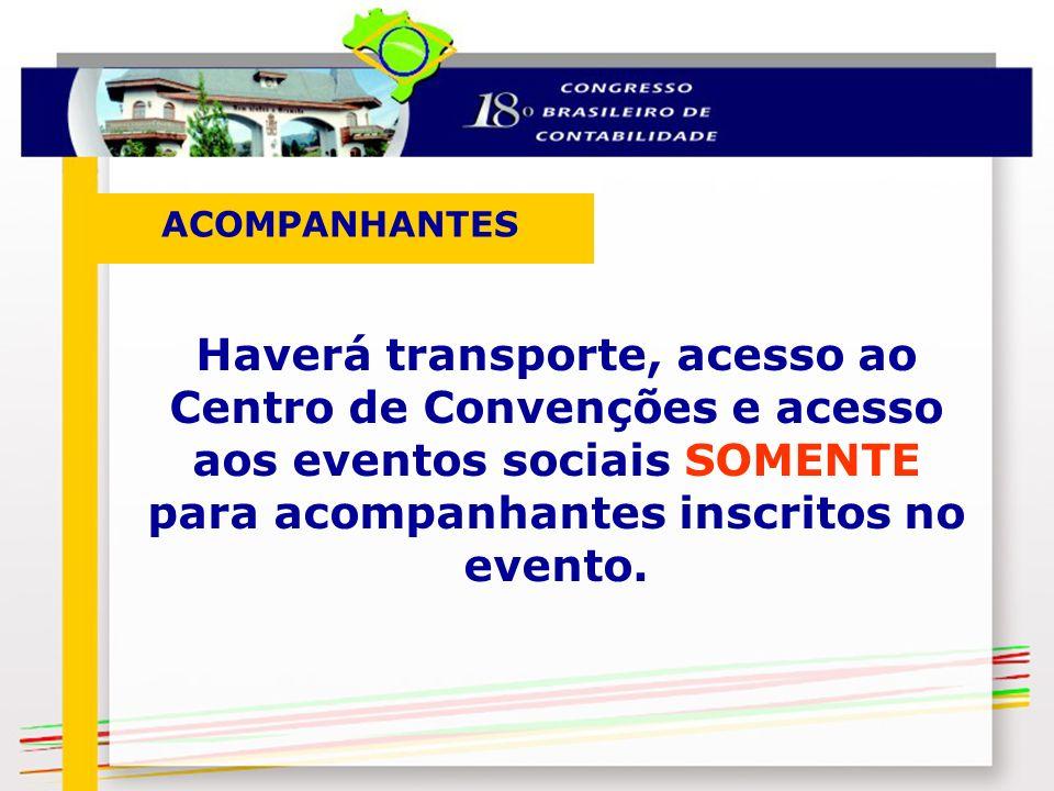 ACOMPANHANTES Haverá transporte, acesso ao Centro de Convenções e acesso aos eventos sociais SOMENTE para acompanhantes inscritos no evento.