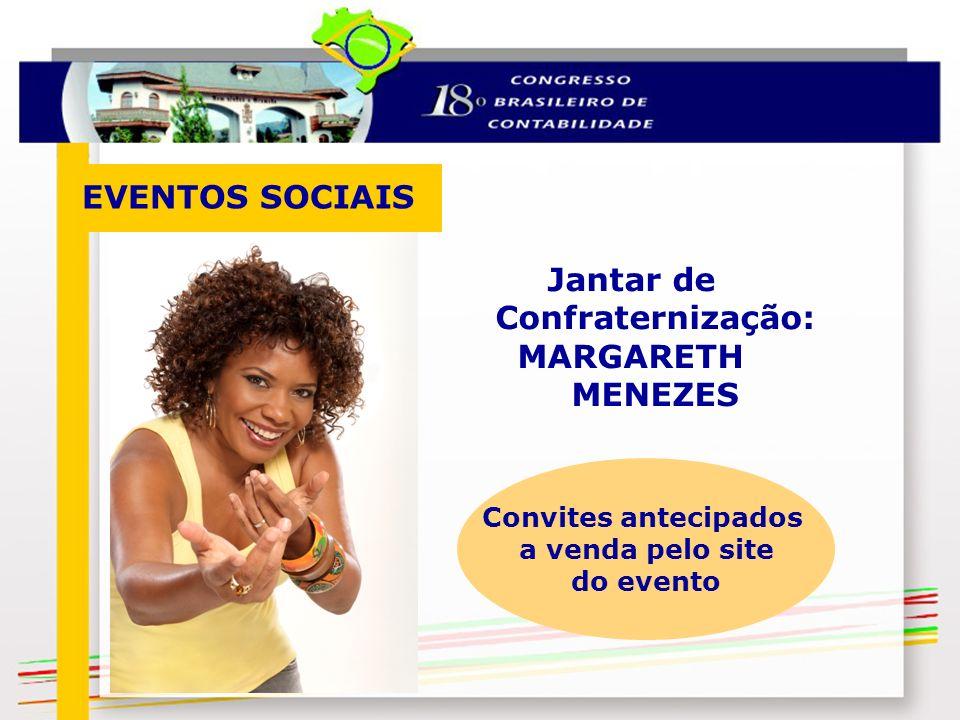 Jantar de Confraternização: MARGARETH MENEZES Convites antecipados a venda pelo site do evento EVENTOS SOCIAIS
