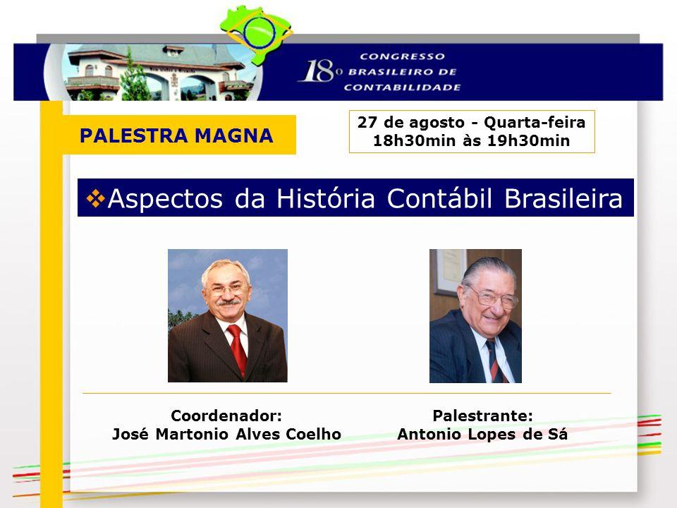PALESTRA MAGNA 27 de agosto - Quarta-feira 18h30min às 19h30min Aspectos da História Contábil Brasileira Palestrante: Antonio Lopes de Sá Coordenador:
