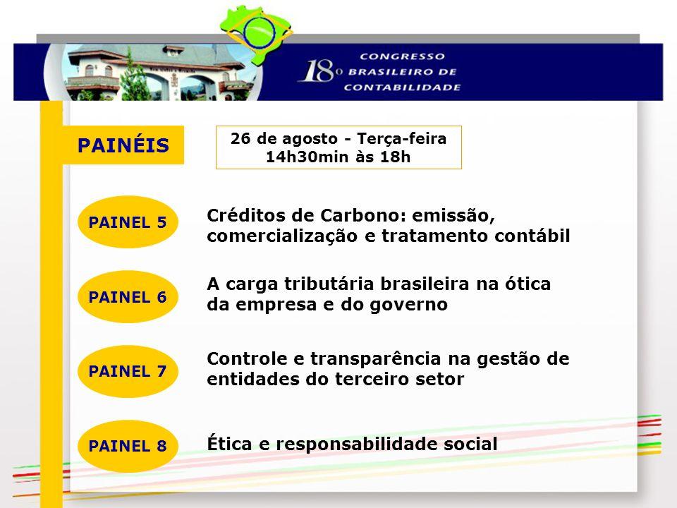 PAINÉIS 26 de agosto - Terça-feira 14h30min às 18h Créditos de Carbono: emissão, comercialização e tratamento contábil PAINEL 5 A carga tributária bra