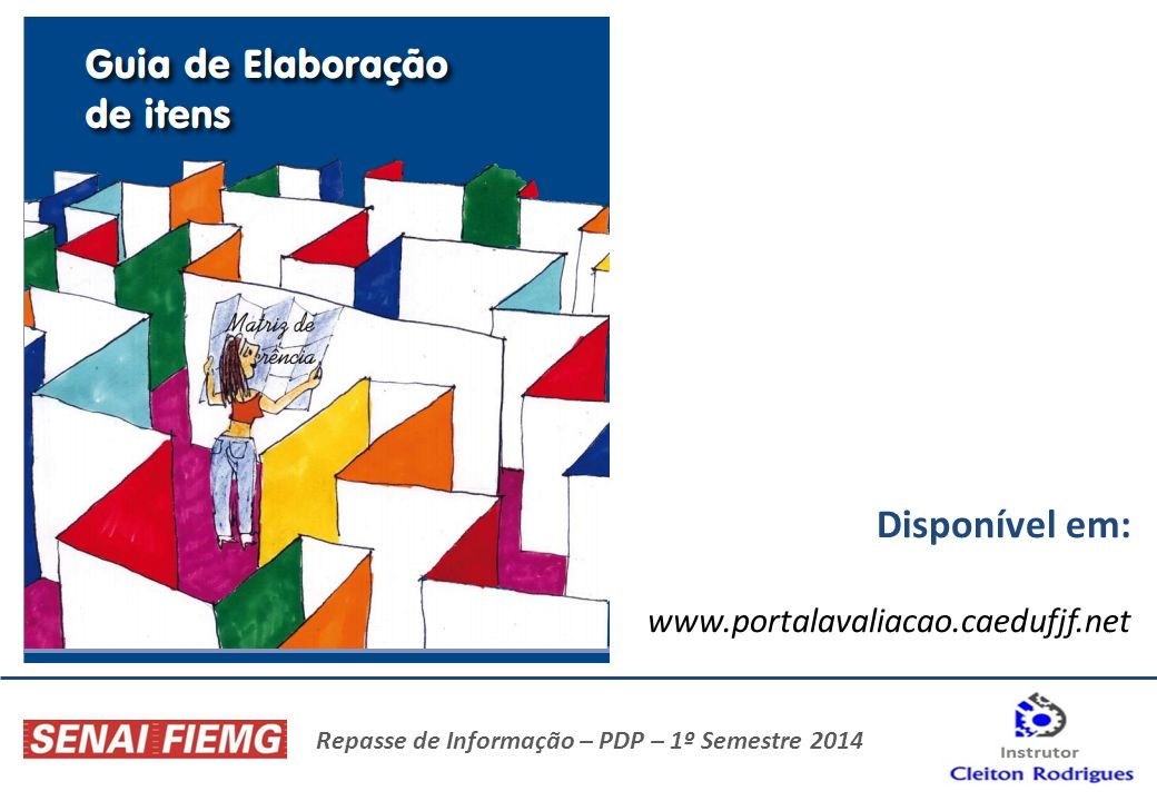 Repasse de Informação – PDP – 1º Semestre 2014 Disponível em: www.portalavaliacao.caedufjf.net