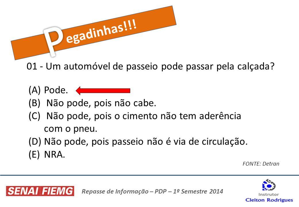 Repasse de Informação – PDP – 1º Semestre 2014 egadinhas!!! 01 - Um automóvel de passeio pode passar pela calçada? FONTE: Detran (A)Pode. (B) Não pode