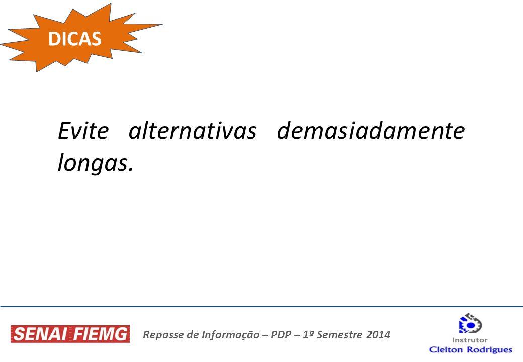 Repasse de Informação – PDP – 1º Semestre 2014 DICAS Evite alternativas demasiadamente longas.