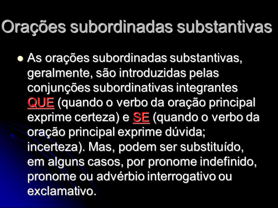 Orações subordinadas substantivas As orações subordinadas substantivas, geralmente, são introduzidas pelas conjunções subordinativas integrantes QUE (
